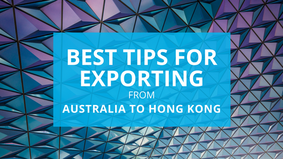 Best tips for exporting from Australia to Hong Kong