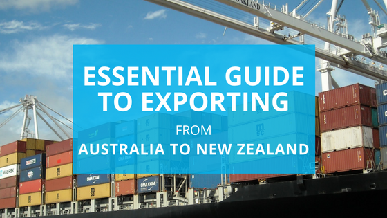 Essential guide to exporting from Australia to New Zealand
