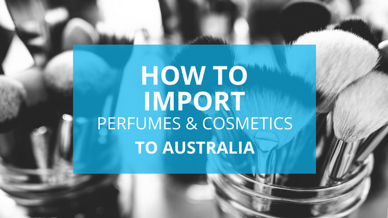 how to import perfumes and cosmetics into australia